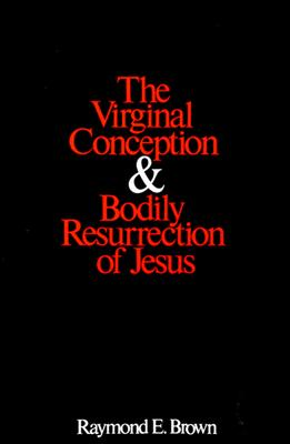 The Virginal Conception and Bodily Resurrection of Jesus, Brown, Raymond E.