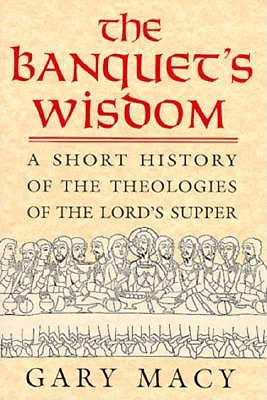 Image for The Banquet's Wisdom: A Short History of the Theologies of the Lord's Supper