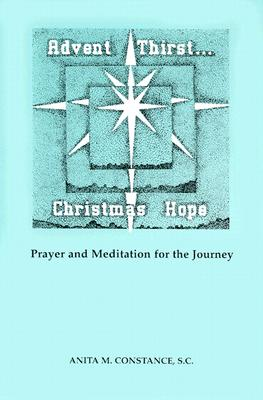 Image for Advent Thirst...Christmas Hope: Prayer and Meditation for the Journey