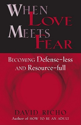 When Love Meets Fear: Becoming Defense-Less and Resource-Full, Richo, David