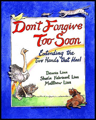 Dont Forgive Too Soon : Extending the Two Hands That Heal, DENNIS LINN, SHEILA FABRICANT LINN, MATTHEW LINN