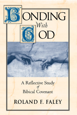 Bonding With God: A Reflective Study of Biblical Covenant, Roland J. Faley