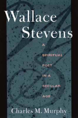 Image for Wallace Stevens: A Spiritual Poet in a Secular Age