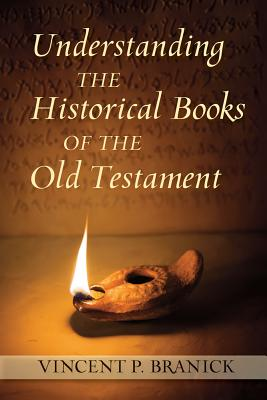 Understanding the Historical Books of the Old Testament (Ancient Christian Writers), Vincent P. Branick
