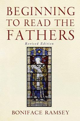 Beginning to Read the Fathers: Revised Edition, Boniface Ramsey