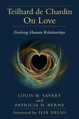Teilhard de Chardin on Love: Evolving Human Relationships, Louis M. Savary; Patricia H. Berne