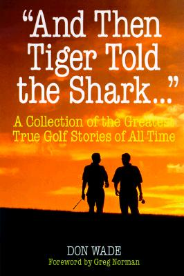 Image for And Then Freddie Told Tiger . . . A Collection of the Best True Golf Stories of All Time