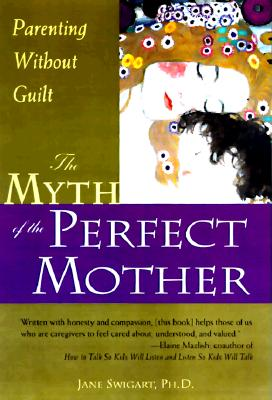 Image for The Myth of the Perfect Mother: Parenting Without Guilt