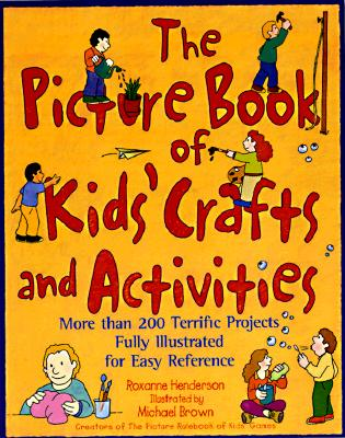 Image for The Picture Book of Kids' Crafts and Activities : More than 200 Terrific Projects Fully Illustrated for Easy Reference