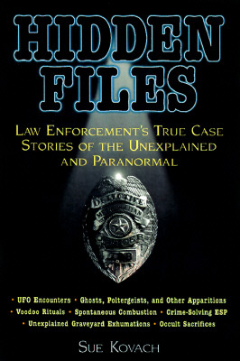 Image for Hidden Files: Law Enforcement's True Case Stories of the Unexplained and Paranormal