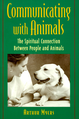 Communicating With Animals: The Spiritual Connection Between People and Nature, Myers, Arthur
