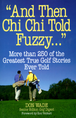Image for 'And Then Chi Chi Told Fuzzy-- ': More Than 250 of the Greatest True Golf Stories Ever Told (And Then Jack Said to Arnie...)