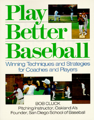 Image for Play Better Baseball: Winning Techniques and Strategies for Coaches and Players