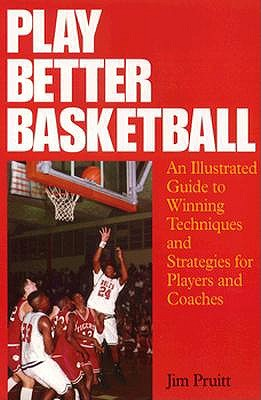 Image for Play Better Basketball: An Illustrated Guide to Winning Techniques and Strategies for Players and Coaches