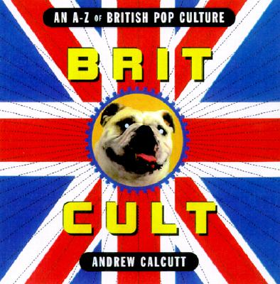 Image for Brit Cult [An A-Z of British Pop Culture]