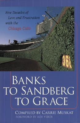 Image for Banks to Sandberg to Grace : Five Decades of Love and Frustration with the Chicago Cubs