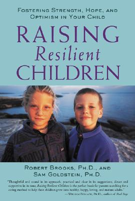Raising Resilient Children : Fostering Strength, Hope, and Optimism in Your Child, Robert Brooks, Sam Goldstein