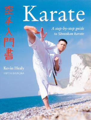 Karate : A Step-by-Step Guide to Shotokan Karate, Healy, Kevin
