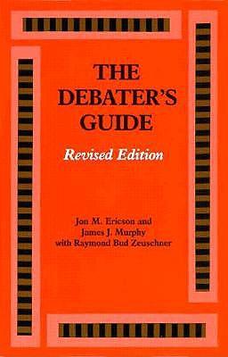 The Debater's Guide, Revised Edition, Murphy, James J.; Ericson, Jon M.; Zeuschner, Raymond Bud