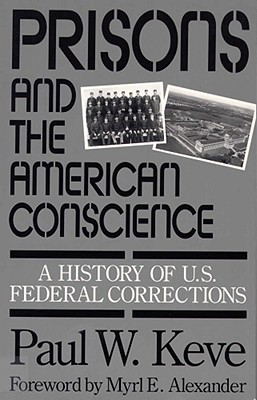 Prisons and the American Conscience: A History of U.S. Federal Corrections, Keve, Paul W.