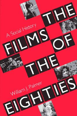 The Films of the Eighties: A Social History, PALMER, William J.