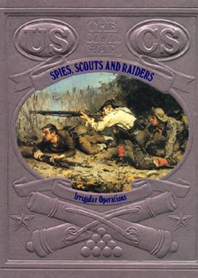 Image for Spies, Scouts, and Raiders: Irregular Operations (Time-Life The Civil War)