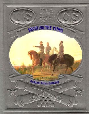 Image for Decoying the Yanks: Jackson's Valley Campaign (Civil War)
