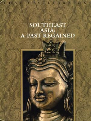 Image for Southeast Asia: A Past Regained (Lost Civilizations)