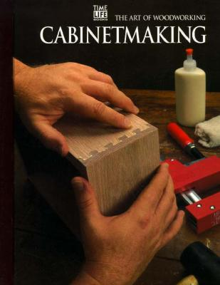 Cabinetmaking (The Art of Woodworking)