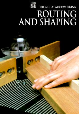 Image for Routing and Shaping (Art of Woodworking)