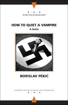 Image for How to Quiet a Vampire: A Sotie (Writings From An Unbound Europe)