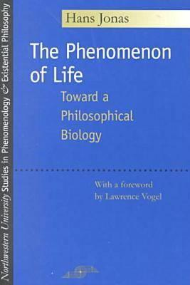 Image for The Phenomenon of Life: Toward a Philosophical Biology (Studies in Phenomenology and Existential Philosophy)