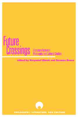 Future Crossings: Literature Between Philosophy and Cultural Studies (Philosophy, Literature, and Culture)