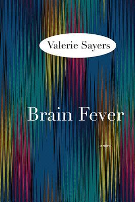 Brain Fever: A Novel, Valerie Sayers