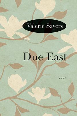 Due East: A Novel, Valerie Sayers
