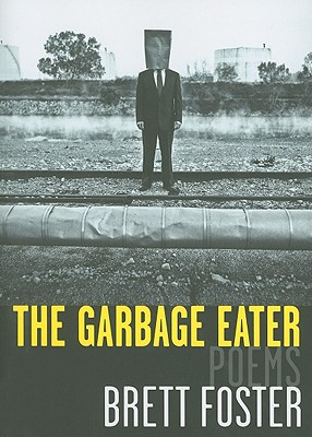 The Garbage Eater: Poems, Brett Foster