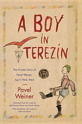 Image for A Boy in Terezín: The Private Diary of Pavel Weiner, April 1944-April 1945