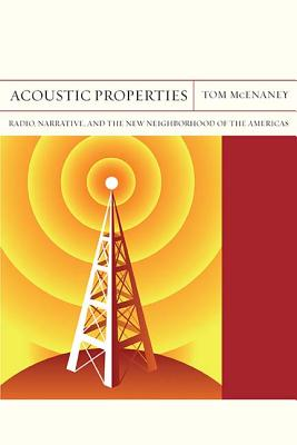Acoustic Properties: Radio, Narrative, and the New Neighborhood of the Americas (FlashPoints), McEnaney, Tom