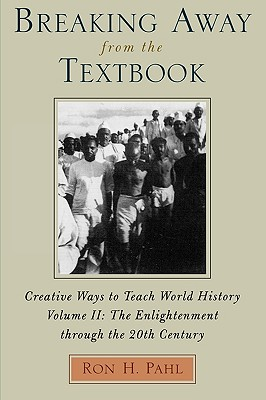 Breaking Away from the Textbook: Creative Ways to Teach World History, Vol. 2, Pahl, Ron H.