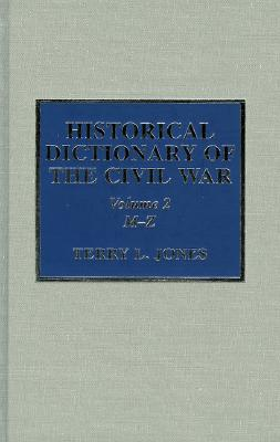 Historical Dictionary of the Civil War (Historical Dictionaries of War, Revolution, and Civil Unrest), Jones, Terry L.