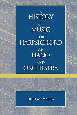 Image for A History of Music for Harpsichord or Piano and Orchestra