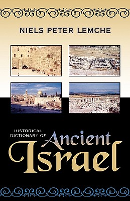 Historical Dictionary of Ancient Israel (Historical Dictionaries of Ancient Civilizations and Historical Eras), Lemche, Niels Peter