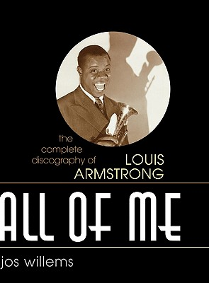 All of Me: The Complete Discography of Louis Armstrong (Studies in Jazz), Willems, Jos