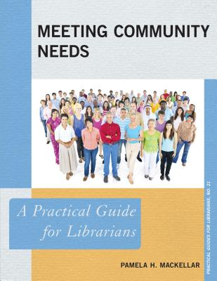 Meeting Community Needs: A Practical Guide for Librarians (Practical Guides for Librarians), MacKellar, Pamela H.