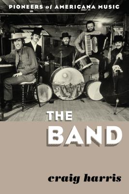 The Band: Pioneers of Americana Music, Harris, Craig