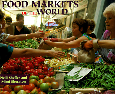 Food Markets of the World, Nelli Sheffer; Mimi Sheraton