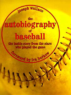 Image for The Autobiography of Baseball: The Inside Story from the Stars Who Played the Game