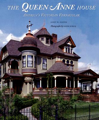 The Queen Anne House: America's Victorian Vernacular, Janet Foster