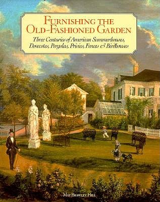 Image for Furnishing the Old-Fashioned Garden: Three Centuries of American Summerhouses, Dovecotes, Pergolas, Privies, Fences & Birdhouses