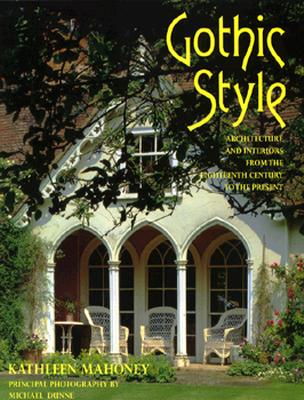 Image for Gothic Style: Architecture and Interiors from the Eighteenth Century to the Present